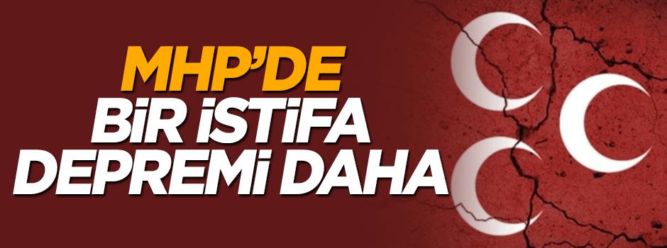 MHP'de bir istifa depremi daha!