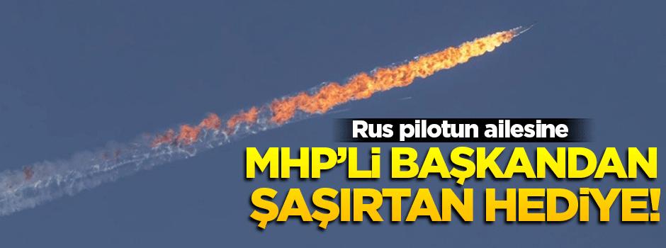 MHP'li başkandan 'Rus pilot'un ailesine şaşırtan hediye