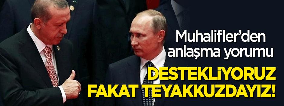 Muhaliflerden Türkiye-Rusya anlaşması yorumu: Destekliyoruz fakat teyakkuzdayız