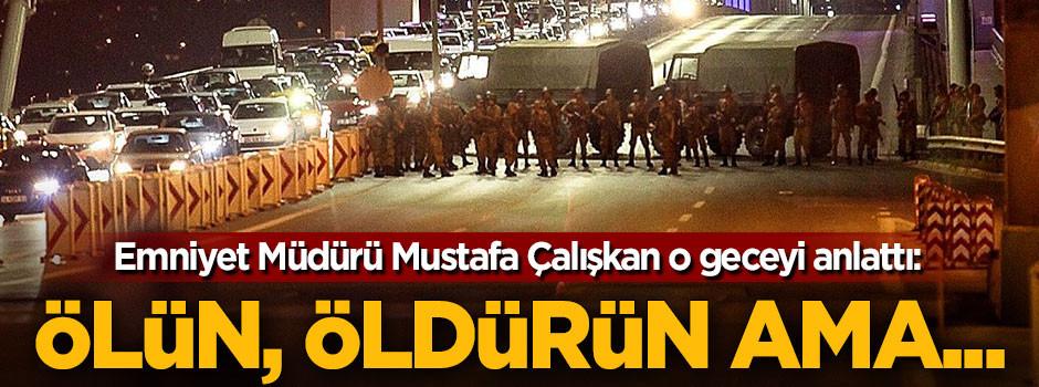 Mustafa Çalışkan o geceyi anlattı
