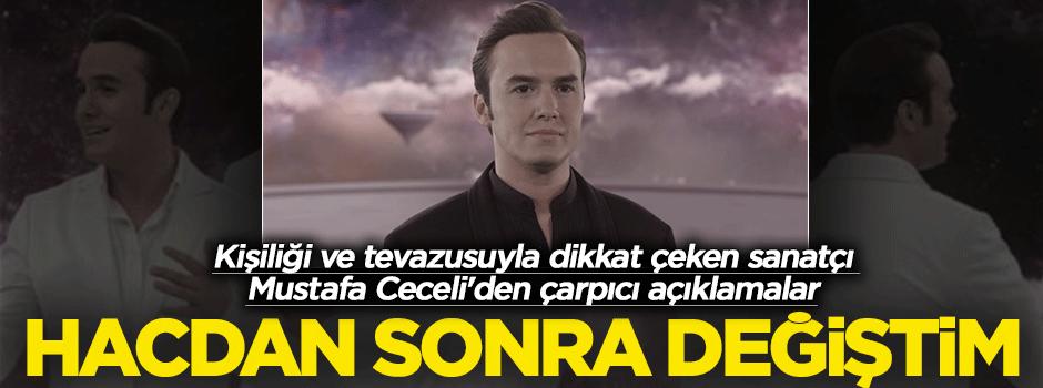 Mustafa Ceceli: Hacdan dönünce hayata bakışım değişti