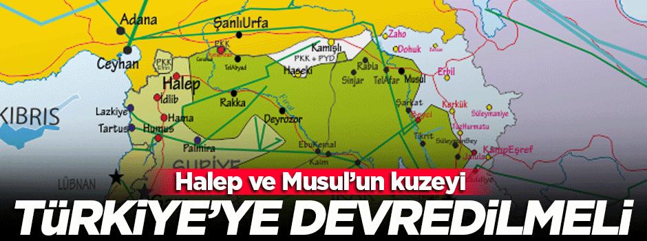 'Musul ve Halep'in kuzeyi Türkiye'ye devredilmeli'