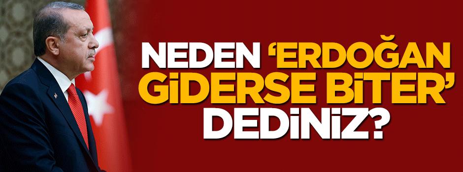 Neden Erdoğan giderse sorun biter dediniz?