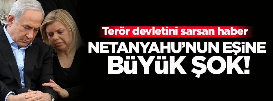 Netanyahu'nun eşine büyük şok!