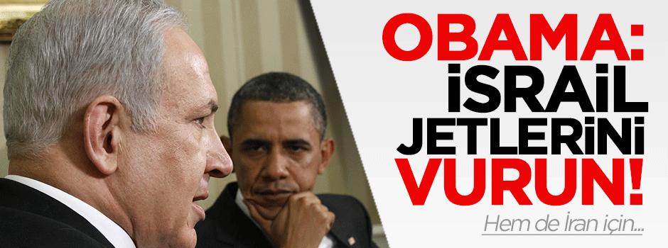 Obama: İsrail jetlerini vurun!