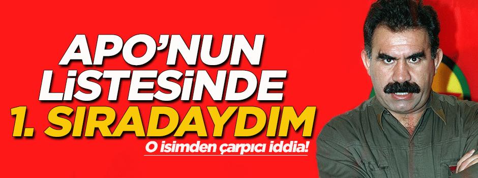 'Öcalan'ın listesinde birinci sıradaydım'