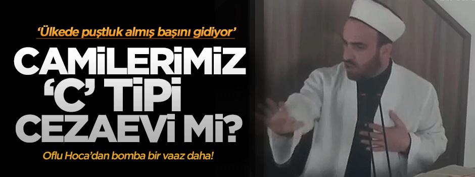 """Oflu Hoca: Camilerimiz """"C"""" tipi cezaevi oldu!"""