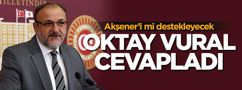 Oktay Vural Akşener'i mi destekleyecek? Cevap verdi