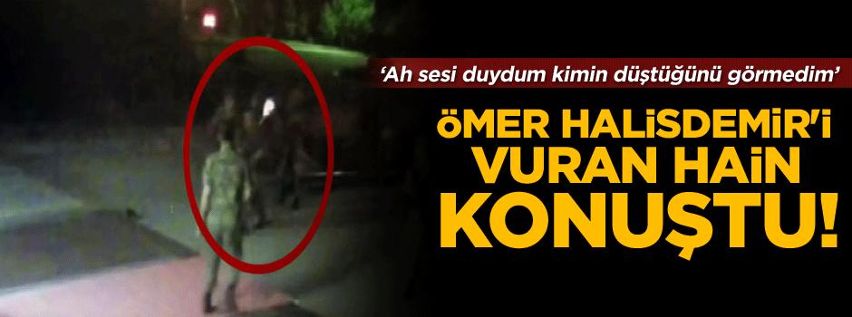 Ömer Halisdemir'i vuran hain konuştu!