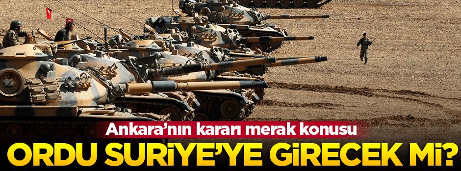 Ordu Suriye'ye girecek mi?