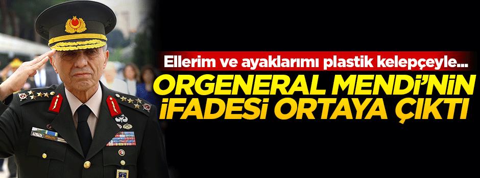 Orgeneral Galip Mendi'nin ifadeleri ortaya çıktı