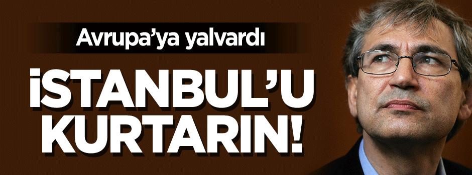 Orhan Pamuk'tan Avrupa'ya çağrı: İstanbul'u kurtarın!