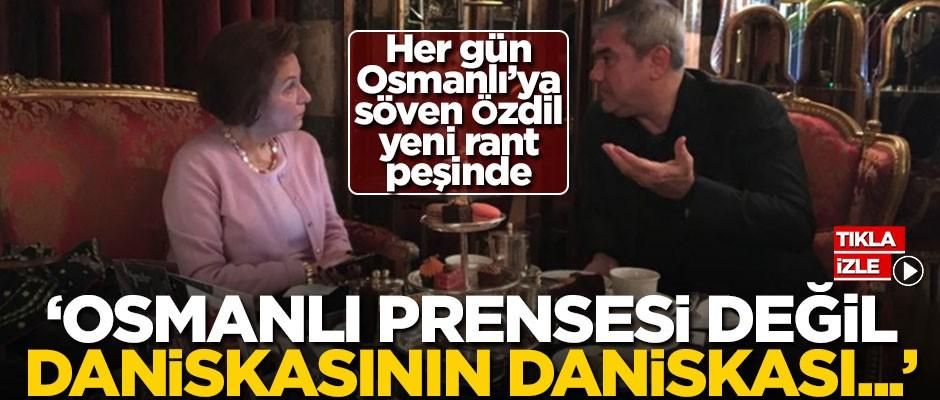 """""""Osmanlı prensesi değil, daniskasının daniskası"""""""
