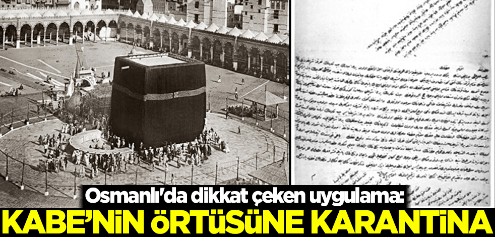 Osmanlı'da dikkat çeken uygulama: Kabe'nin örtüsüne karantina ...
