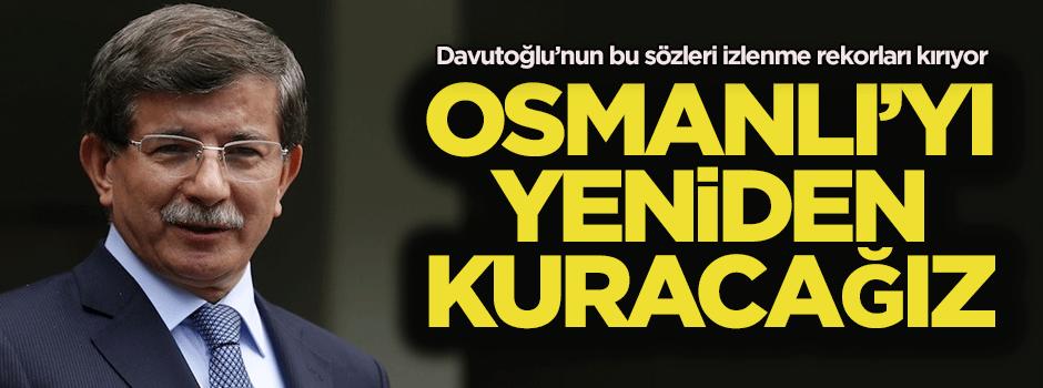 """""""Osmanlı'yı yeniden kuracağız"""""""