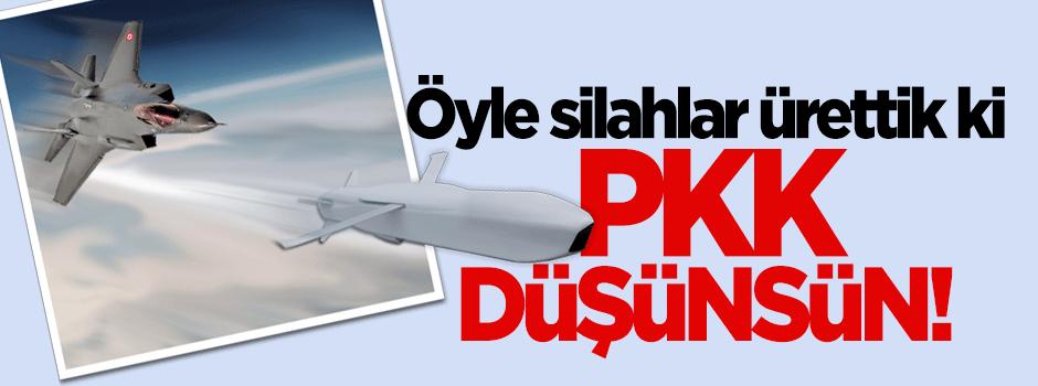 'Öyle silahlar ürettik ki PKK düşünsün'