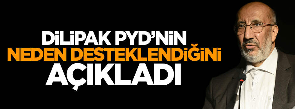 Dilipak, Rusya ve İran neden PYD'yi desteklediğini açıkladı