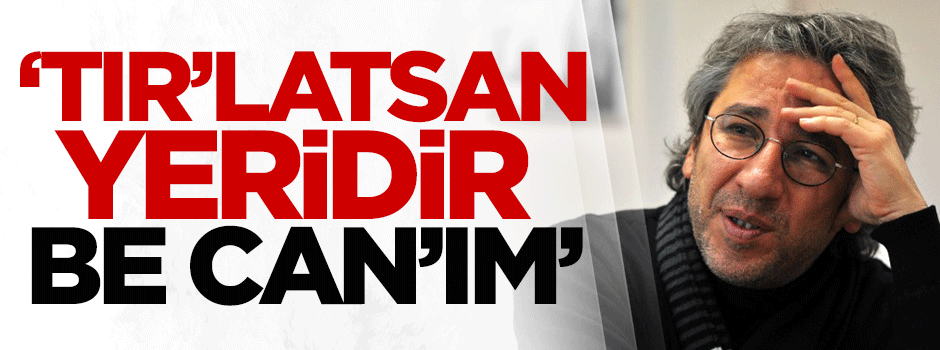 'TIR'latsan yeridir be Can'ım!'