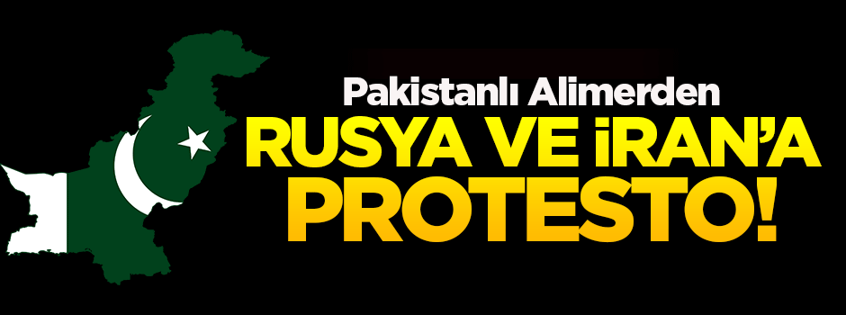 Pakistan Alimleri, Rusya ve İran'ı protesto etti!