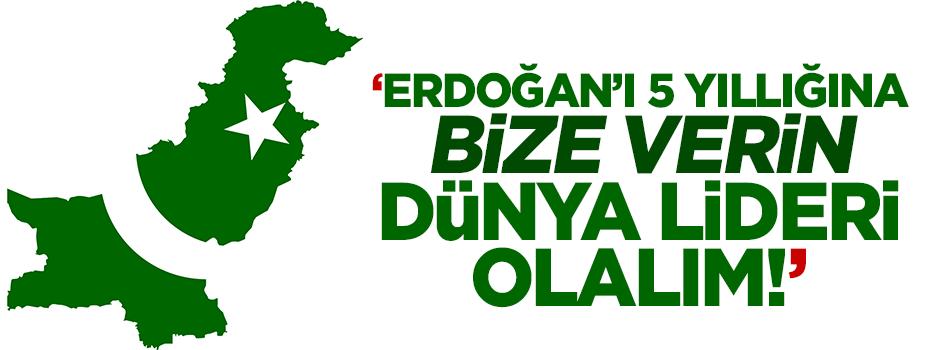 Pakistan: Erdoğan'ı 5 yıllığına bize verin dünya lideri olalım