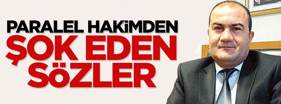Paralel hakim Mustafa Başer'den şok eden sözler