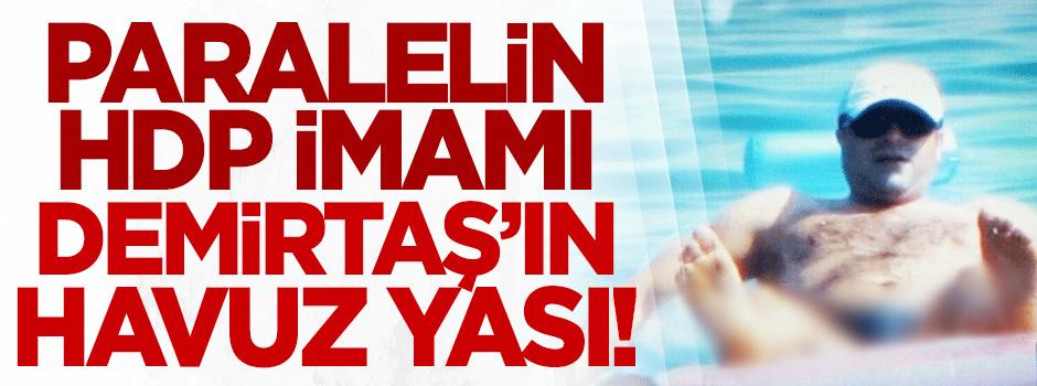 Paralelin HDP imamı Demirtaş'ın havuz yası!