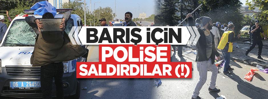 Barış ve demokrasi için polise saldırdılar!