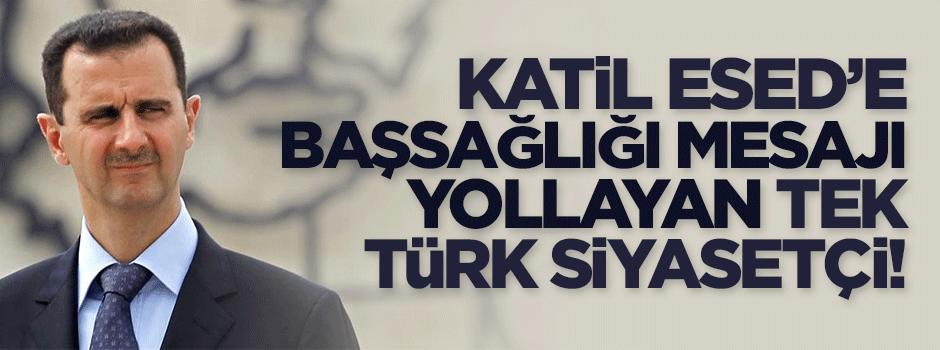 Katil Esed'e başsağlığı dileyen tek Türk siyasetçi