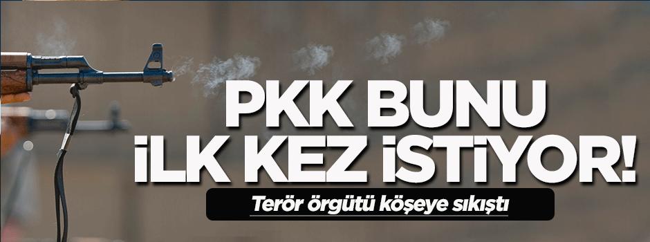 PKK bunu ilk kez istiyor!