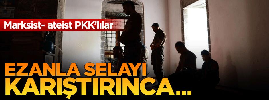 PKK'lılar ezanla selayı karıştırınca...