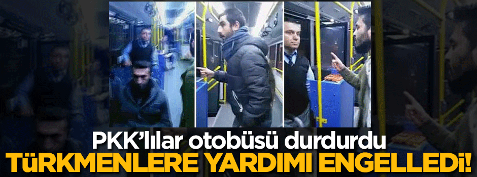 PKK'lılar Türkmenlere giden yardımı engelledi