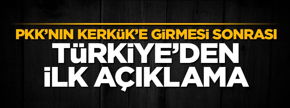 PKK'nın Kerkük'e girmesi sonrası Türkiye'den sert açıklama