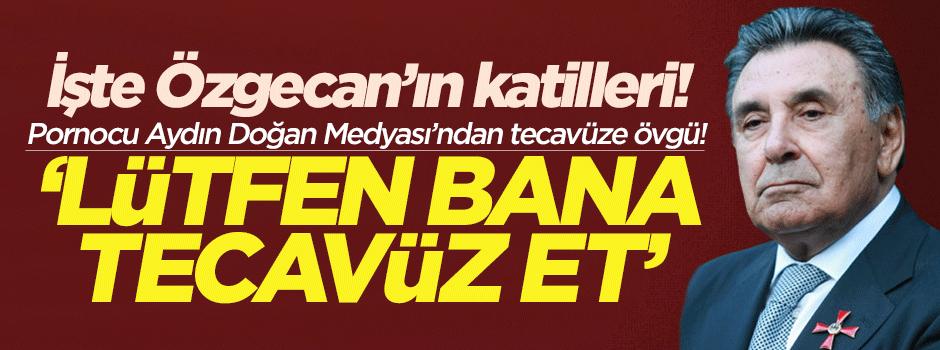 Pornocu Aydın Doğan'ın Posta'sından tecavüze övgü!