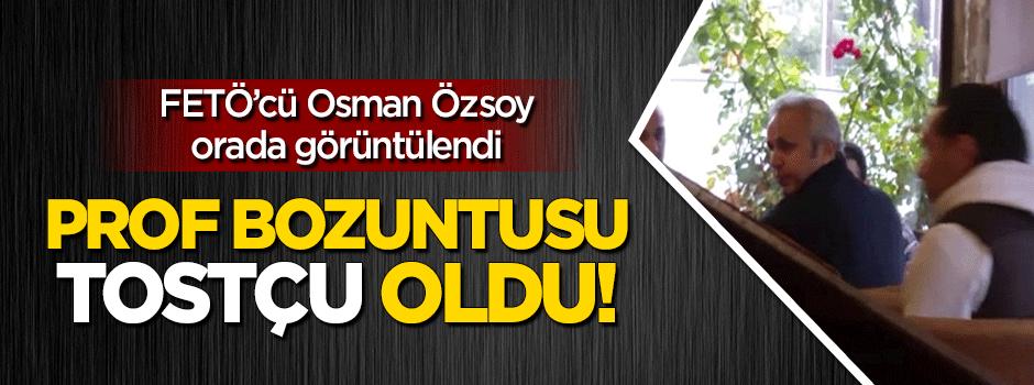 Prof bozuntusu FETÖ'cü Osman Özsoy 'tostçu' oldu!
