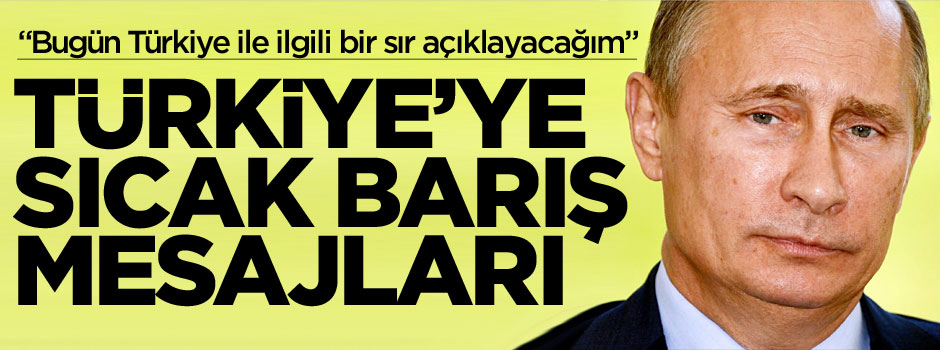 Putin'den Türkiye'ye barış mesajı