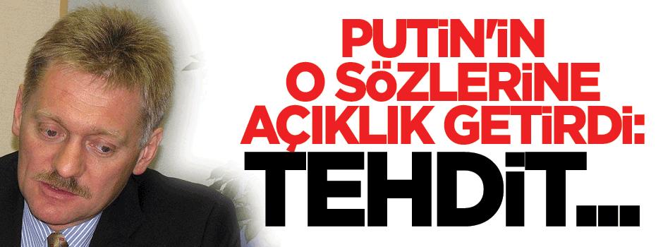 Putin'in sözcüsü o sözlere açıklık getirdi