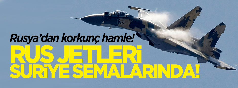 Rus jetleri Suriye semalarında!