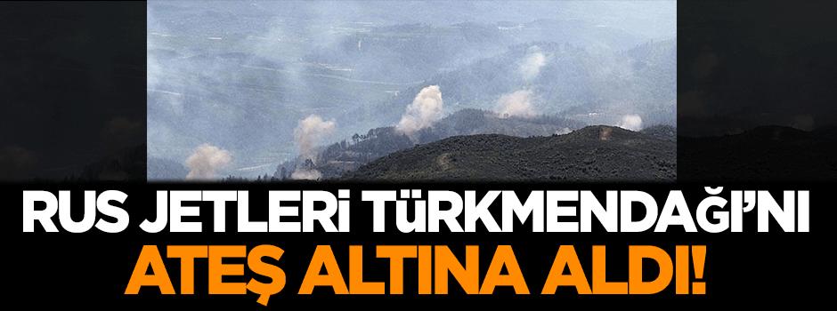 Rus jetleri Türkmendağı'nı ateş altına aldı!