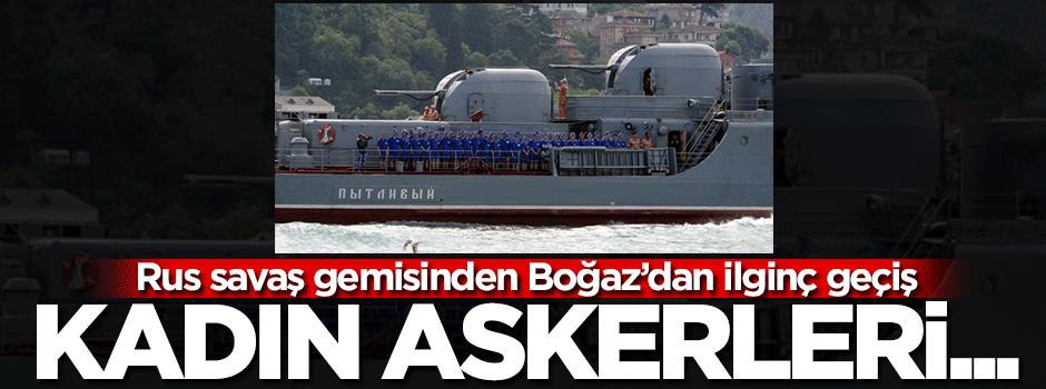 Rus gemisi Boğaz'dan kadın askerlerle...
