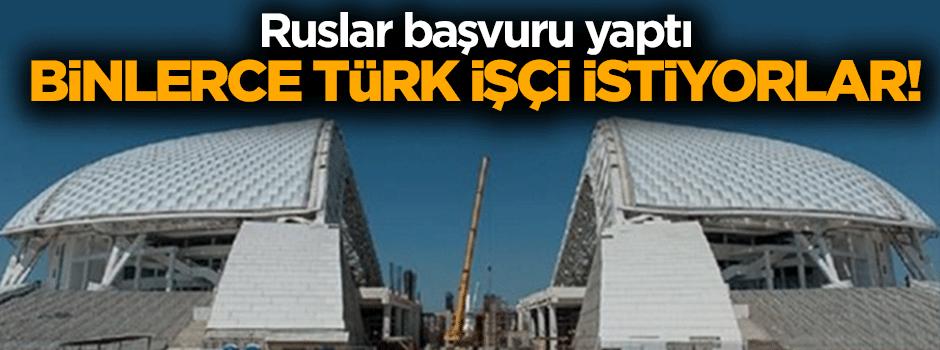 Ruslar başvuru yaptı! Binlerce Türk işçi istiyorlar