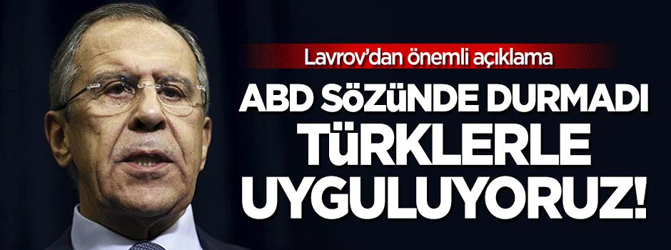 Rusya: ABD sözünde durmadı, Türklerle uyguluyoruz