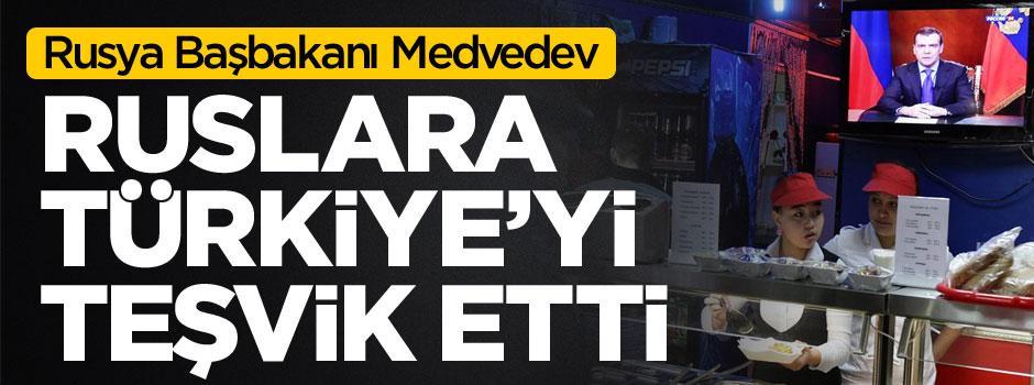 """Medvedev'den Rus halkına """"Türkiye"""" teşviki"""