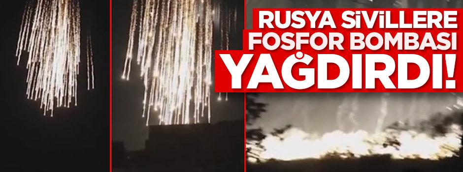 Rusya sivillere fosfor bombası yağdırdı!