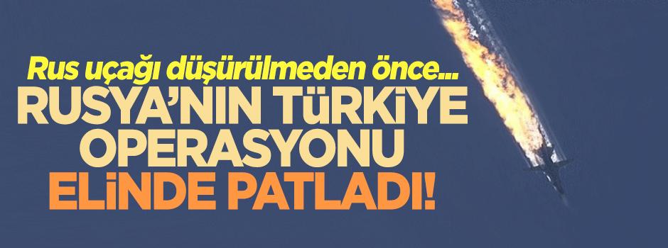 Rusya Türkiye'ye operasyon yapacaktı!
