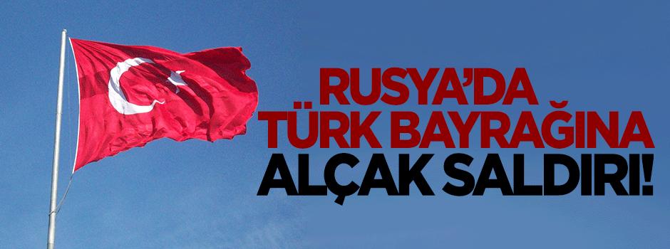 Rusya'da Türk bayrağına alçak saldırı!