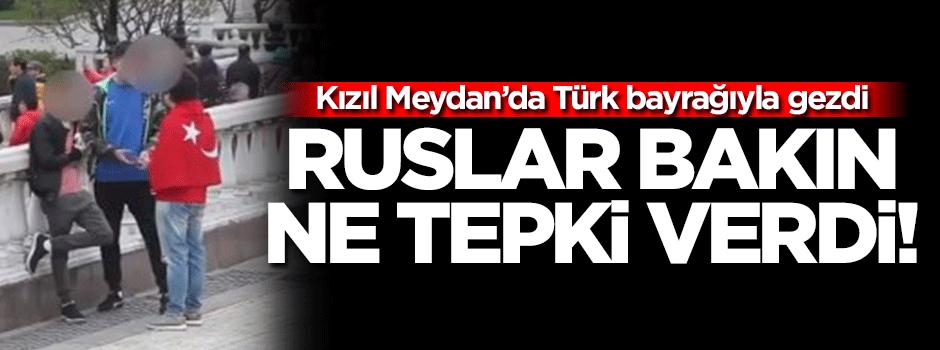 Sırtına Türk bayrağı takıp Kızıl Meydan'da...
