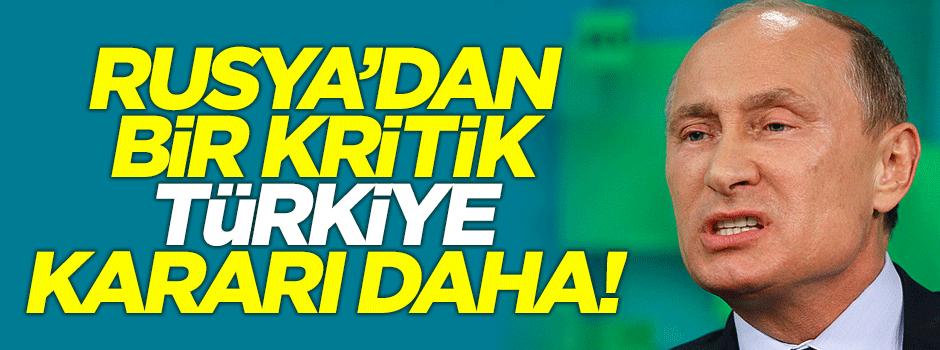Rusya'dan bir kritik Türkiye kararı daha!