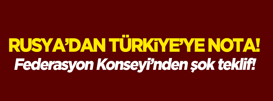 Rusya'dan Türkiye'ye nota!