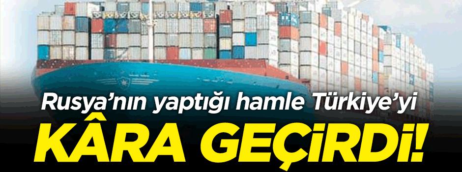 Rusya'nın yaptığı hamle Türkiye'yi kâra geçirdi
