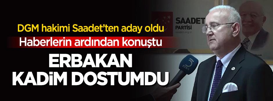 Saadet'ten aday olan DGM hakimi konuştu: Erbakan kadim dostumdu